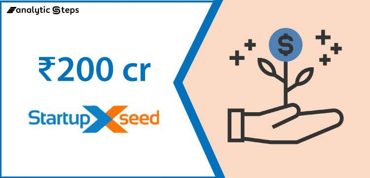 StartupXseed introduces ₹200 cr second fund to support deep tech startups title banner