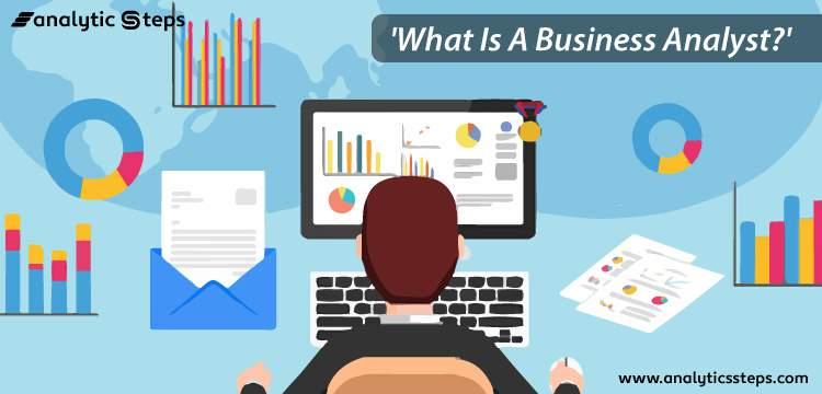 What is a Business Analyst? Roles, Skills and Responsibilities title banner