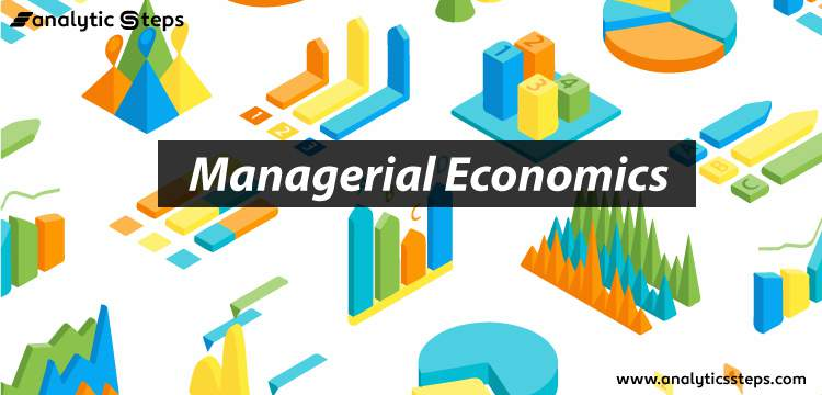 What is Managerial Economics? Definition, Types, Nature, Principles, and Scope title banner