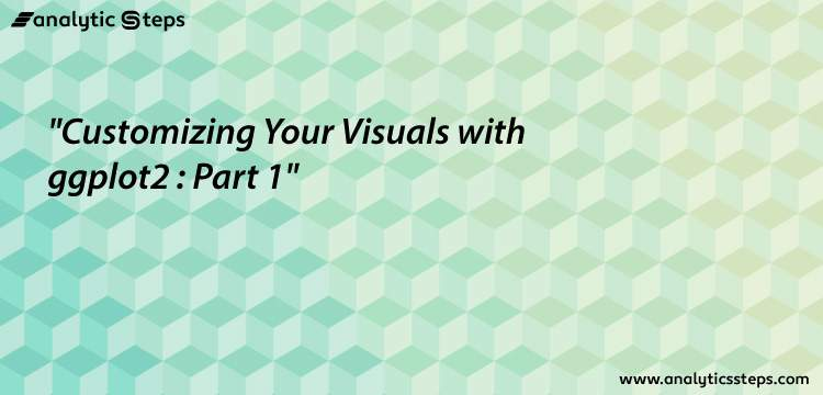 Customizing Your Visuals with ggplot2 in R programming: Part 1 title banner