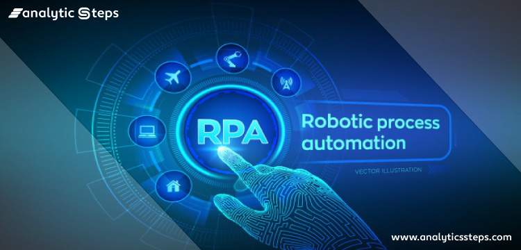 What is Robotic Process Automation?- RPA Tools, Benefits, and Myths title banner