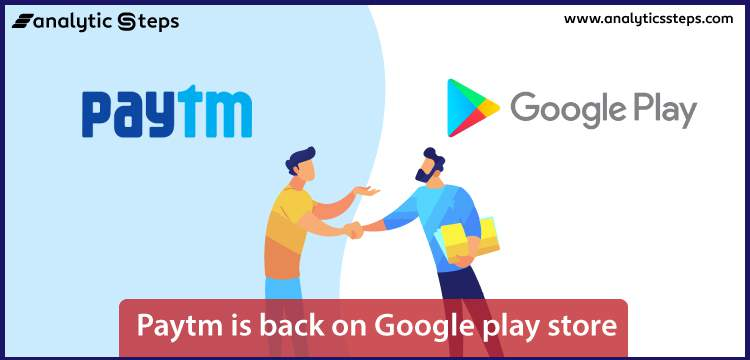Paytm is back on Google Play Store but what caused the Removal? title banner