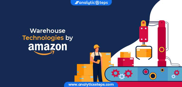 How does Amazon Use Warehouse Technologies? title banner